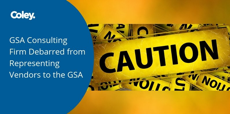 GSA Consulting Firm Debarred from Representing Vendors to the GSA